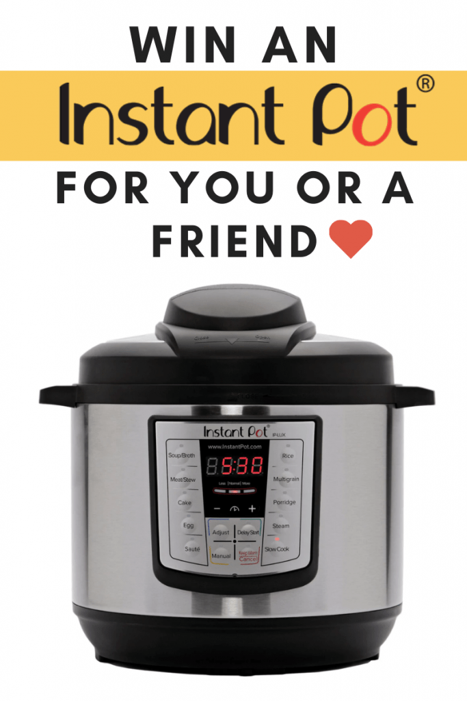 Win an Instant Pot! (For you or a Friend :)