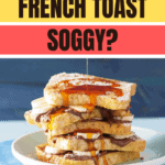 Why Is My French Toast Soggy