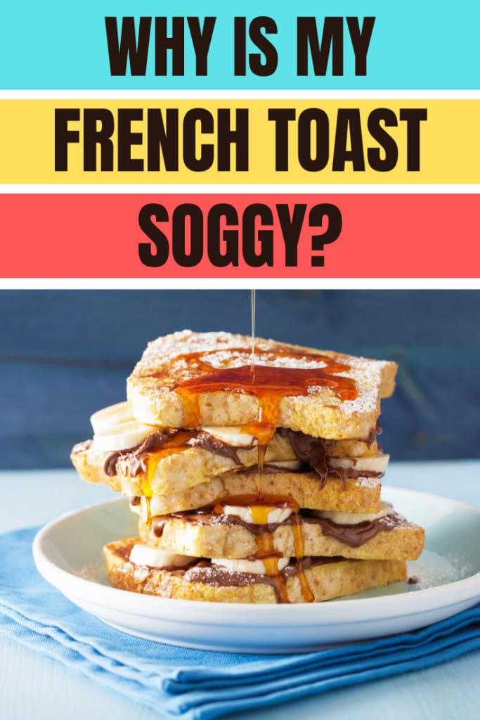 Why Is My French Toast Soggy?