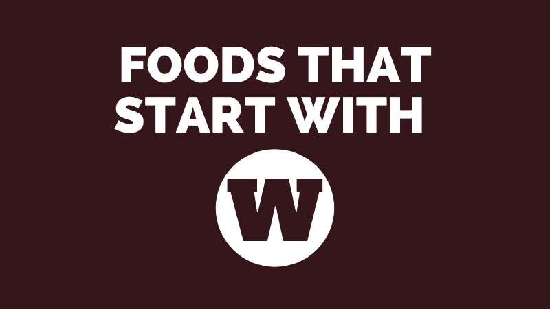 30 Foods That Start With W